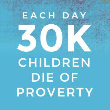 Each day 30K children die of Poverty